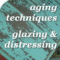aging distressing glazing and antiquing