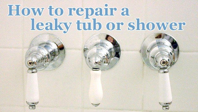 How to Repair a Leaky Shower or Tub Faucet
