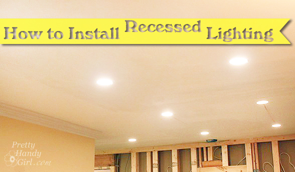 How To Install Recessed Can Lights