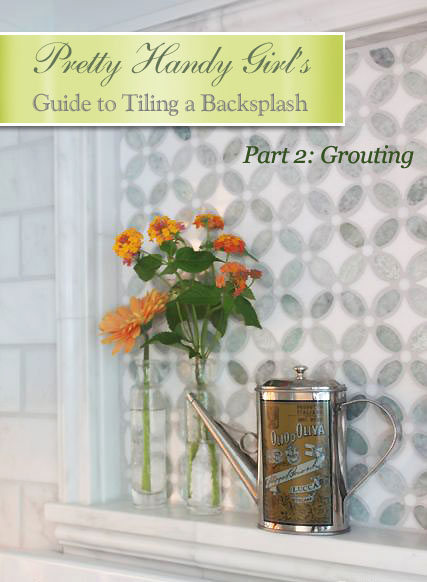 Pretty Handy Girlu0027s Guide To Tiling A Backsplash: Part 2   Grouting
