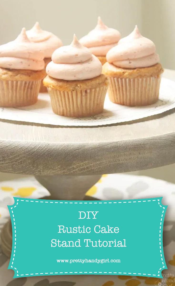 DIY Rustic Cake Stand | Pretty Handy Girl