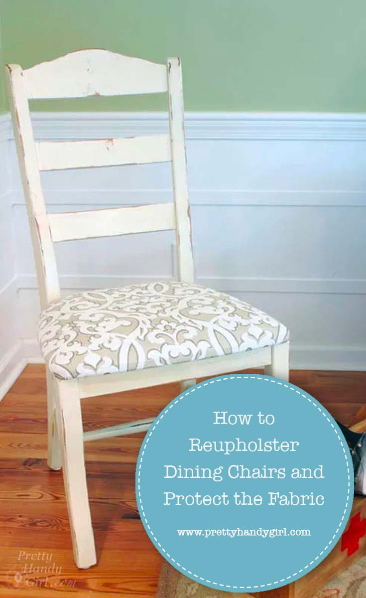 How to Reupholster Dining Chairs and Protect the Fabric   Pretty Handy Girl