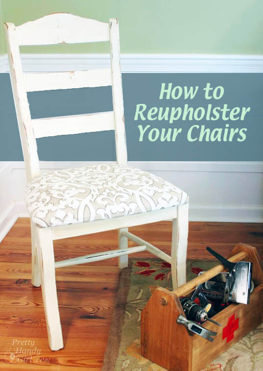 Superior How To Easily Reupholster Your Chairs | Pretty Handy Girl