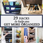 29 Hacks to Help You Get More Organized