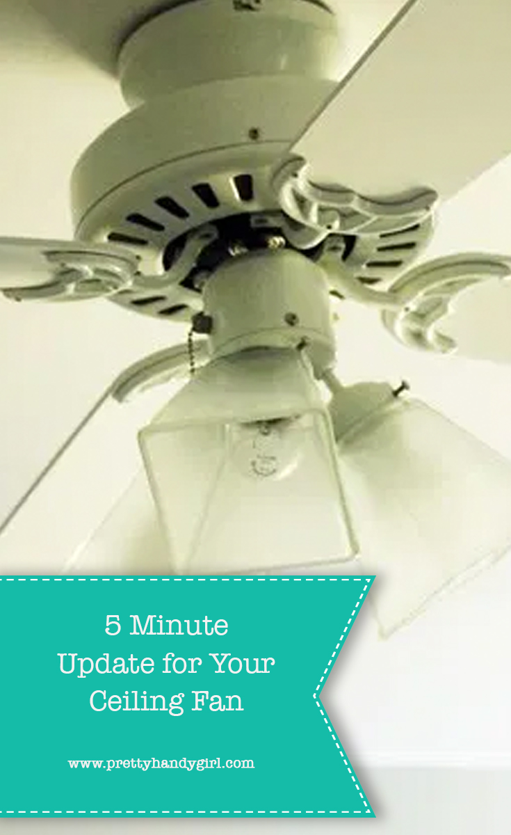 Five Minute Ceiling Fan Makeover | Pretty Handy Girl