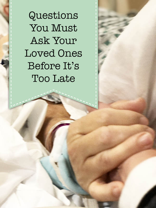 Questions to ask loved ones before it's too late
